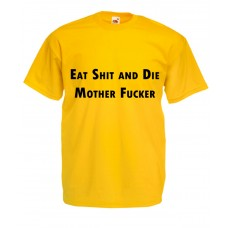 Eat Shit And Die Mother Fucker